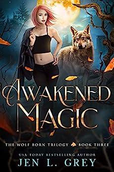 Awakened Magic (The Wolf Born Trilogy Book 3) (English Edition) par [Jen L.  Grey]