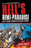 Hell's Demi-paradise Let's Make America Blessed Again: Sequel to Miracles and Madness