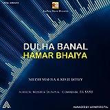 Dulha Banal Hamar Bhaiya