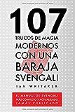 107 Trucos de Magia Modernos con una Baraja Svengali: El manual de Svengali más completo y actualizado jamás publicado
