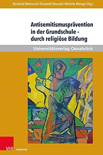 Antisemitismusprävention in der Grundschule – durch religiöse Bildung: Erinnerungskultur als friedenspädagogischer Weg (Werte-Bildung interdisziplinär, Band 4)