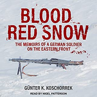 Blood Red Snow     The Memoirs of a German Soldier on the Eastern Front              Written by:                                                                                                                                 Günter K. Koschorrek                               Narrated by:                                                                                                                                 Nigel Patterson                      Length: 9 hrs and 41 mins     3 ratings     Overall 4.7