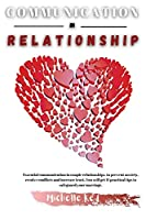 Communication in Relationship: Essential communication in couple relationships, to prevent anxiety, resolve conflicts and increase trust. You will get 11 practical tips to safeguard your marriage.