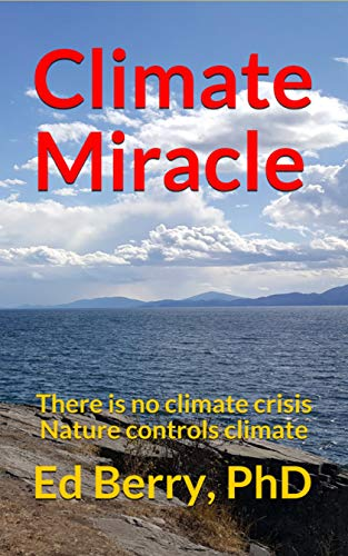 Climate Miracle: There is no climate crisis Nature controls climate by [Ed Berry]