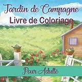 Jardin de Campagne Livre de Coloriage Pour Adulte: Fleurs, oiseaux, écureuils et autres animaux de basse-cour   Livre de Coloriage Pour Adulte