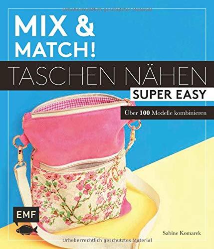 Mix and match! Taschen nähen super easy: Über 100 Modelle kombinieren – Mit Schnittmusterbogen