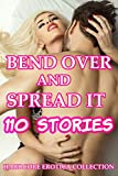 BEND OVER AND SPREAD IT: 110 Stories Hardcore Erotica Collection