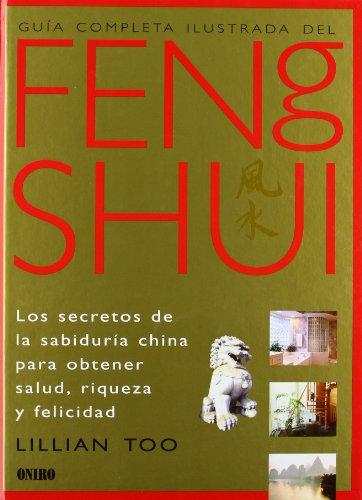 Guía completa ilustrada del Feng Shui: Los secretos de la sabiduria china para obtener salud, riqueza y felicidad (ONIRO - LIBROS ILUSTRADOS I)