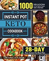 Keto Instant Pot Cookbook: 1000 Healthy Low-Carb Recipes for Your Electric Pressure Cooker or Slow Cooker (28-Day Keto Instant Pot Meal Plan)
