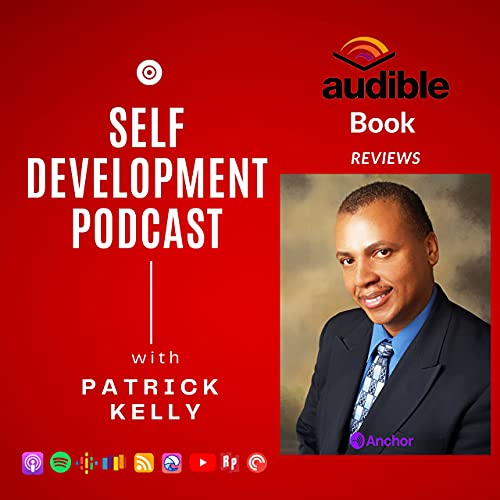 The Patrick Kelly Podcast For Self Development Podcast By Patrick Kelly cover art