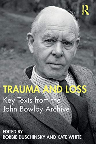 Trauma and Loss: Key Texts from the John Bowlby Archive