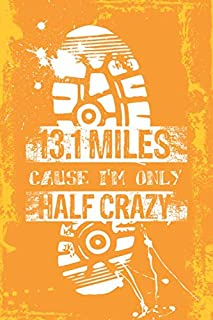 13.1 Miles Cause I'm Only HALF Crazy: Half Marathon Journal - a stylish and inspirational journal cover with 75 detailed interior pages