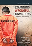 Examining Wrongful Convictions: Stepping Back, Moving Forward