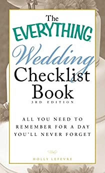 The Everything Wedding Checklist Book: All you need to remember for a day you'll never forget (Everything®) by [Lefevre Holly]