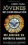 Libro para JÓVENES de CONFIRMACIÓN: Mi amigo el Espíritu Santo (Soy catolico)