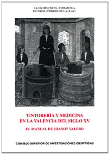 Tintorería y medicina en la Valencia del siglo XV : el manual de Joanot Valero: El manual de Joanot Valero: 70 (Anejos del Anuario de Estudios Medievales)