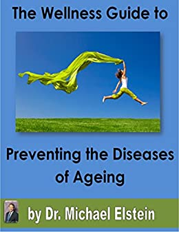 The Wellness Guide To Preventing The Diseases Of Ageing by [Dr Michael Elstein]