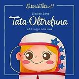 Fiabe Per Bambini: Tata Oltreluna ed il viaggio sulla luna: Le Più Belle Favole della Buonanotte (Storie Tate Vol. 1)