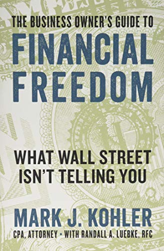 Compare Textbook Prices for The Business Owner's Guide to Financial Freedom: What Wall Street Isn't Telling You  ISBN 9781599186160 by Kohler, Mark J.,Luebke, Randall A