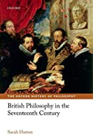British Philosophy in the Seventeenth Century (Oxford History of Philosophy)