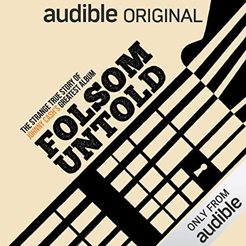 Folsom Untold.The Strange True Story of Johnny Cash's Greatest Album. Listen free now.
