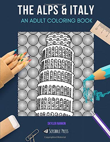 THE ALPS & ITALY: AN ADULT COLORING BOOK: An Awesome Coloring Book For Adults