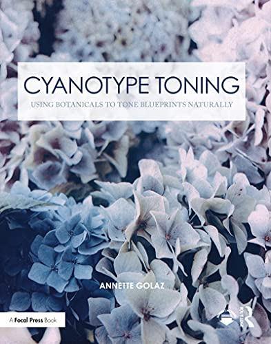 Cyanotype Toning: Using Botanicals to Tone Blueprints Naturally (Contemporary Practices in Alternative Process Photography) (English Edition)