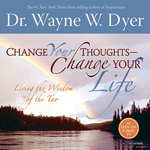 Change Your Thoughts - Change Your Life     Living the Wisdom of the Tao              By:                                                                                                                                 Dr. Wayne W. Dyer                               Narrated by:                                                                                                                                 Dr. Wayne W. Dyer                      Length: 1 hr and 54 mins     248 ratings     Overall 4.6