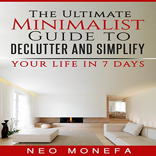 The Ultimate Minimalist Guide to Declutter and Simplify Your Life in 7 Days audiobook cover art
