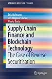 Supply Chain Finance and Blockchain Technology: The Case of Reverse Securitisation (SpringerBriefs in Finance)