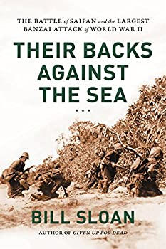 Their Backs Against the Sea  The Battle of Saipan and the Largest Banzai Attack of World War II