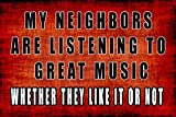 New Tin Sign Sarcastic Metal Tin Sign Wall Decor Man Cave Bar My Neighbors are Listening to Great Music for Outdoor & Indoor 8'x12'