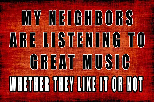 New Tin Sign Sarcastic Metal Tin Sign Wall Decor Man Cave Bar My Neighbors are Listening to Great Music for Outdoor & Indoor 8x12