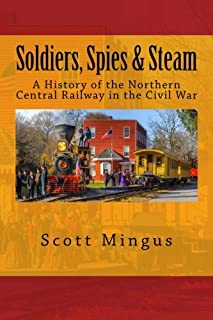 Soldiers, Spies & Steam: A History of the Northern Central Railway in the Civil War
