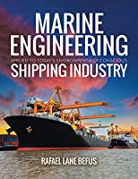 Marine Engineering Applied to Today's Environmentally Conscious Shipping Industry