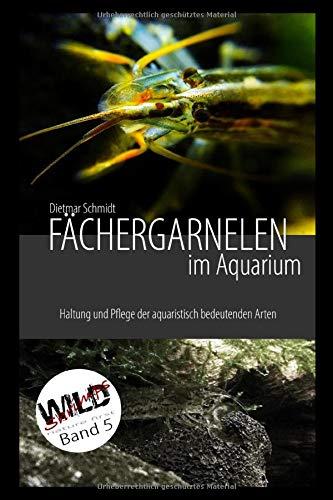Fächergarnelen im Aquarium: Haltung und Pflege der aquaristisch bedeutenden Arten (Wild Shrimps Fächergarnelen, Band 5)