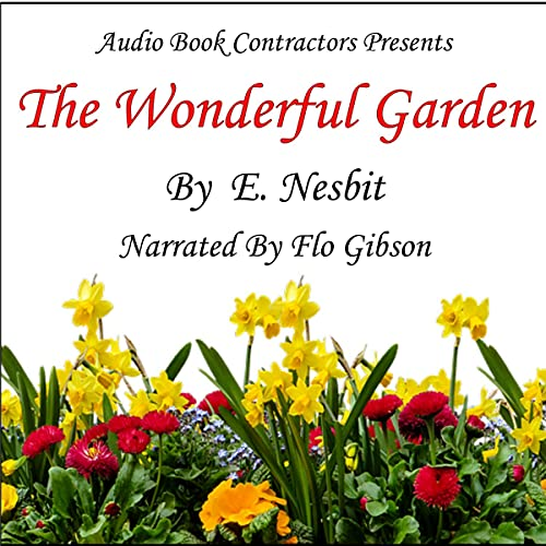 The Wonderful Garden Audiobook By E. Nesbit cover art