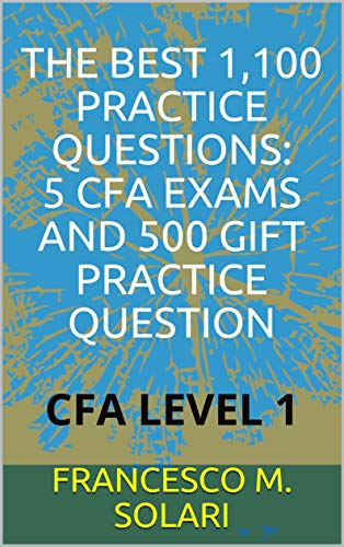 THE BEST 1,100 PRACTICE QUESTIONS: 5 CFA EXAMS AND 500 GIFT PRACTICE QUESTION: CFA...