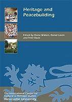 Heritage and Peacebuilding (Heritage Matters)