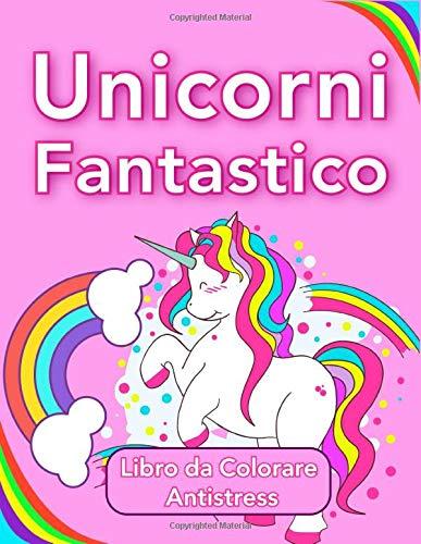 Unicorni Fantastico, Libro da Colorare Antistress: Rilassati e Colora Quei Magici Unicorni