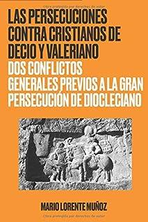 Las persecuciones contra cristianos de Decio y Valeriano: Dos conflictos generales previos a la Gran Persecución de Diocleciano
