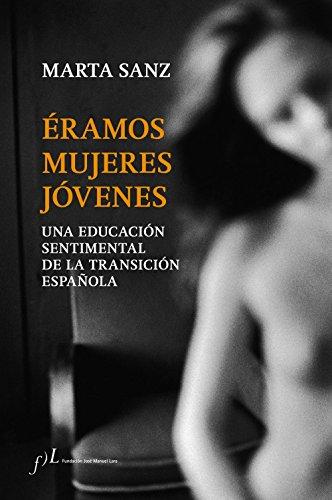 Éramos mujeres jóvenes: Una educación sentimental de la Transición española eBook: Sanz, Marta: Amazon.es: Tienda Kindle