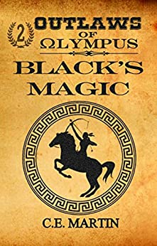 Outlaws of Olympus: Black's Magic by [C.E. Martin]