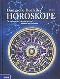 Das große Buch der Horoskope: Tierkreiszeichen, chinesisches und indianisches Horoskop