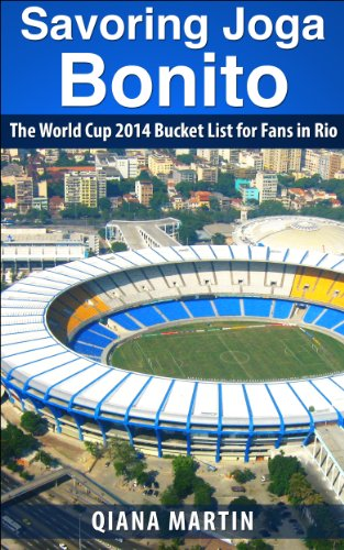 Savoring Joga Bonito: The World Cup 2014 Bucket List for Fans in Rio (English Edition)