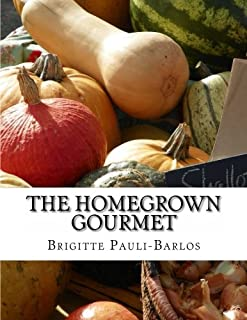 The Homegrown Gourmet: Delicious, healthy meals on the fly prepared with vegetables you have grown and resources from the ...