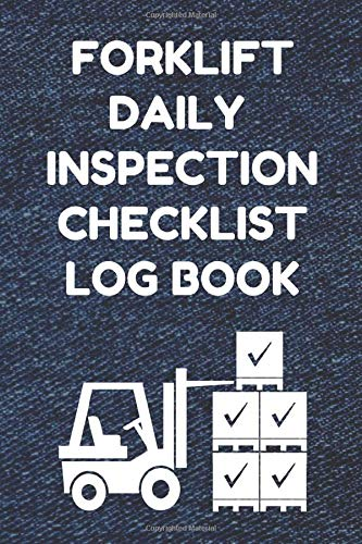 Forklift Daily Inspection Checklist Log Book: Forklift Operator Safety Logbook - OSHA Regulations - 6 by 9 Inch Size, 200 Pages, Denim Cover