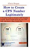 How to Create a CPN Number Legitimately: A Detailed Guide to Create a CPN Number Legally, Boost Credit Score on your CPN Fast, and Start a New Credit File