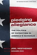 Pledging Allegiance: The Politics of Patriotism in American's Schools (Teaching for Social Justice Series)