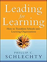 Leading for Learning: How to Transform Schools into Learning Organizations